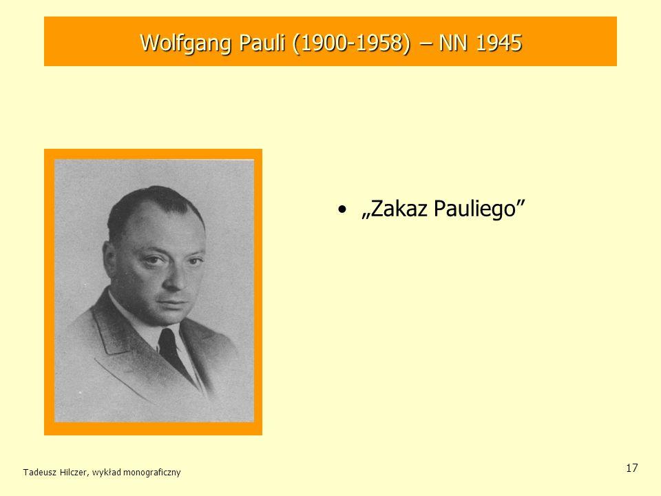 Tadeusz Hilczer, wykład monograficzny 17 Zakaz Pauliego Wolfgang Pauli (1900-1958) – NN 1945