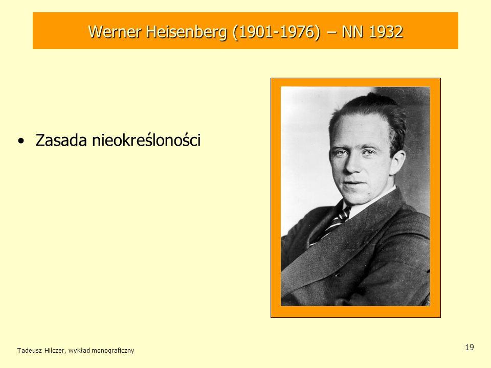 Tadeusz Hilczer, wykład monograficzny 19 Zasada nieokreśloności Werner Heisenberg (1901-1976) – NN 1932