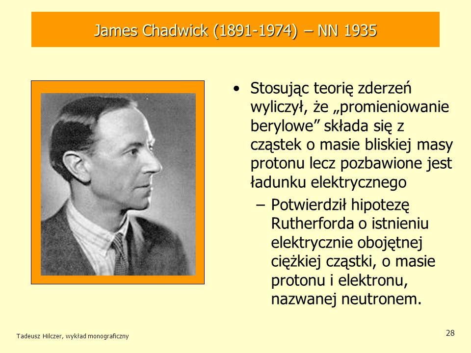 Tadeusz Hilczer, wykład monograficzny 29 12 września – Wielka Brytania Wygłosił pogląd, że jest możliwe wywołanie reakcji łańcuchowej na skutek pochłaniania neutronów przez jądra atomowe z równoczesnym wydzieleniem dużych ilości energii Leo Szilard (1898-1974)