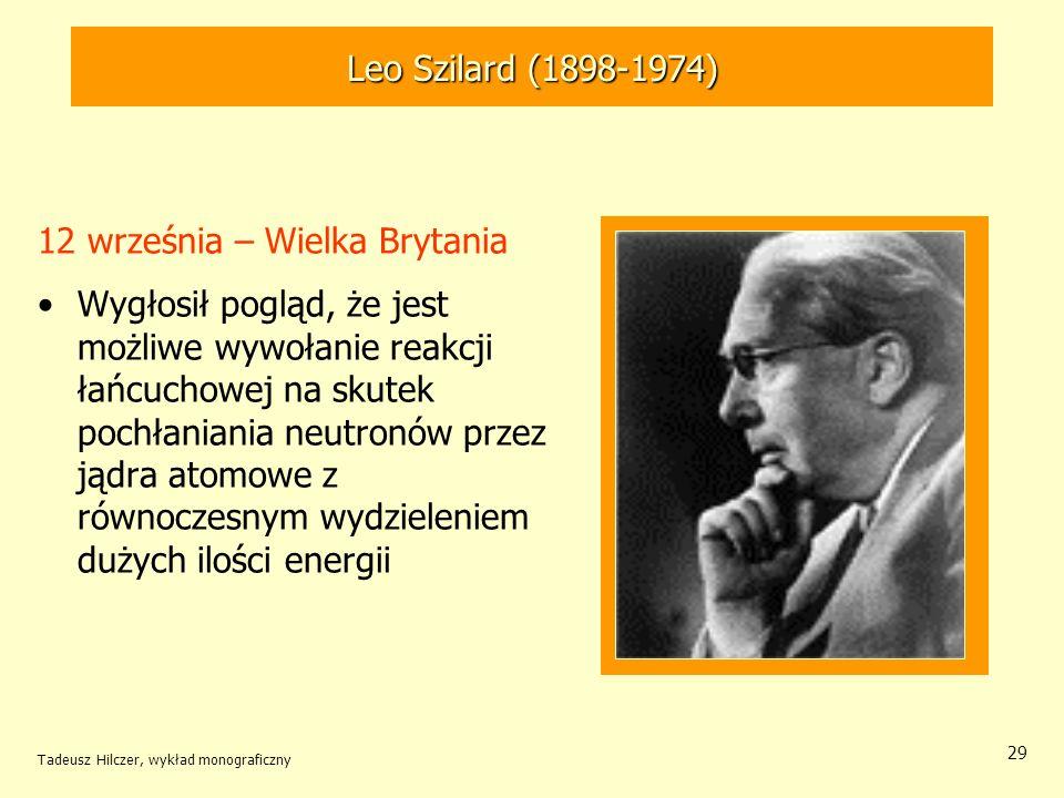Tadeusz Hilczer, wykład monograficzny 29 12 września – Wielka Brytania Wygłosił pogląd, że jest możliwe wywołanie reakcji łańcuchowej na skutek pochła