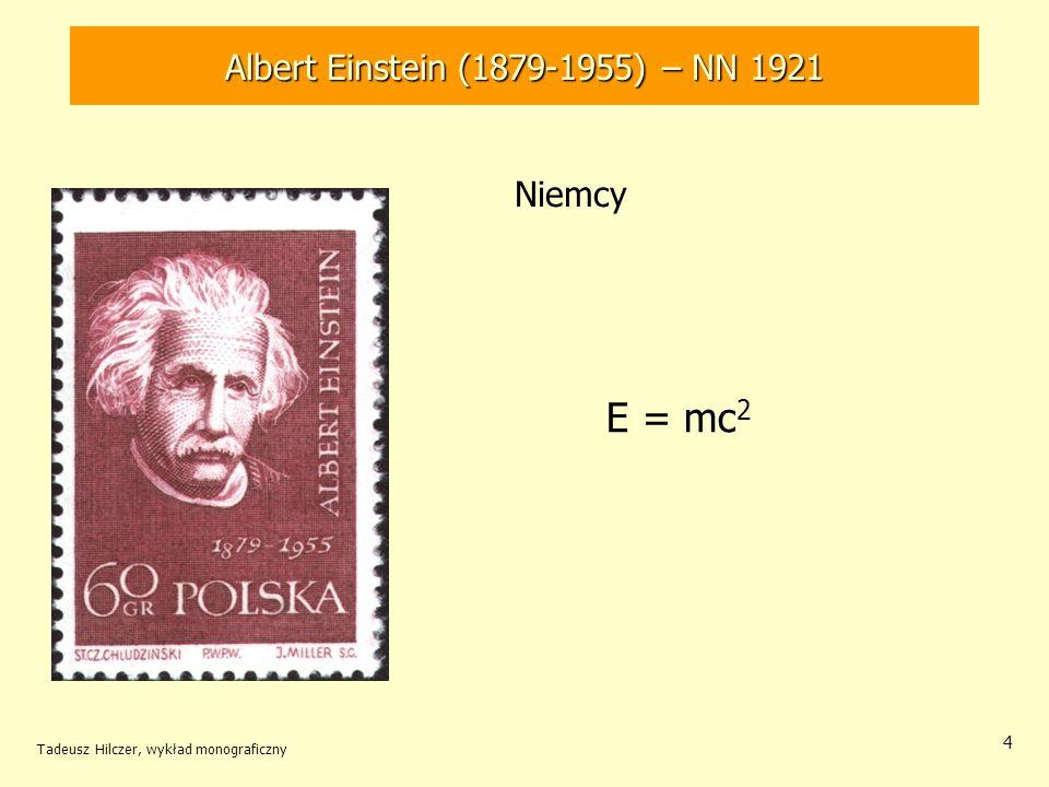 Tadeusz Hilczer, wykład monograficzny 4 E = mc 2 Albert Einstein (1879-1955) – NN 1921 Niemcy
