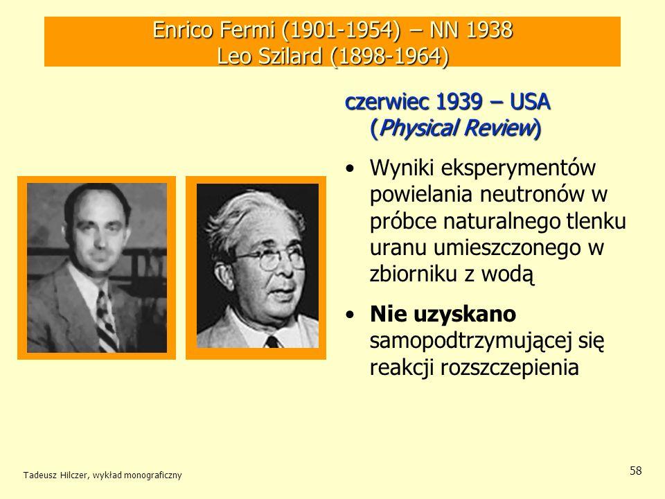 Tadeusz Hilczer, wykład monograficzny 59 Niels Bohr (1885-1962) – NN 1922 John Wheeler (1911) 31 sierpnia 1939 – USA (Physical Review) Izotop uranu 235 U jest materiałem bardziej rozszczepialnym niż 238U Nie odkryty pierwiastek 239 94 (pluton) powinien się charakteryzować równie wysokim stopniem rozszczepienia