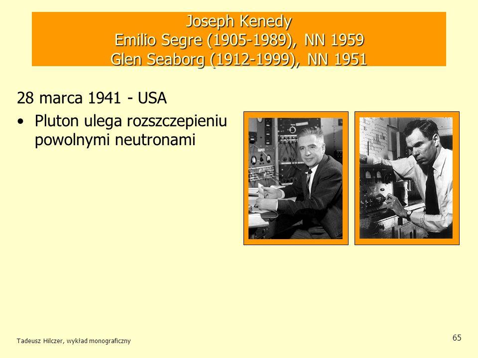 Tadeusz Hilczer, wykład monograficzny 65 Joseph Kenedy Emilio Segre (1905-1989), NN 1959 Glen Seaborg (1912-1999), NN 1951 28 marca 1941 - USA Pluton