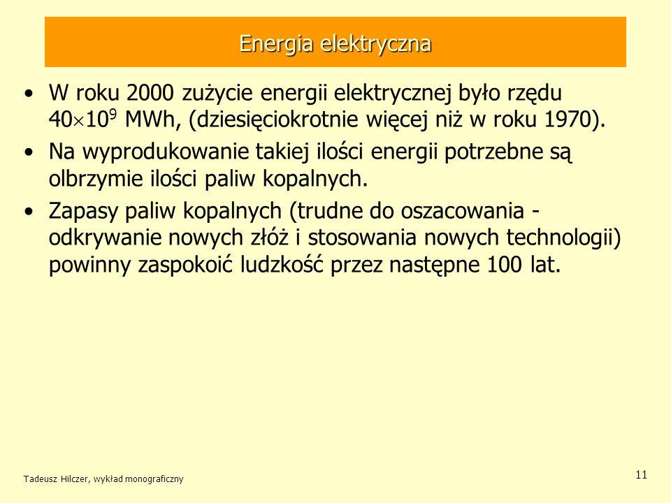 Tadeusz Hilczer, wykład monograficzny 11 Energia elektryczna W roku 2000 zużycie energii elektrycznej było rzędu 40 10 9 MWh, (dziesięciokrotnie więce