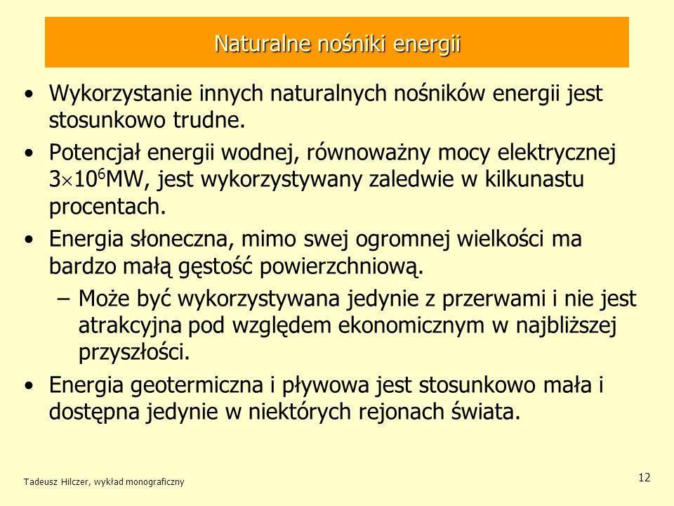 Tadeusz Hilczer, wykład monograficzny 12 Naturalne nośniki energii Wykorzystanie innych naturalnych nośników energii jest stosunkowo trudne. Potencjał
