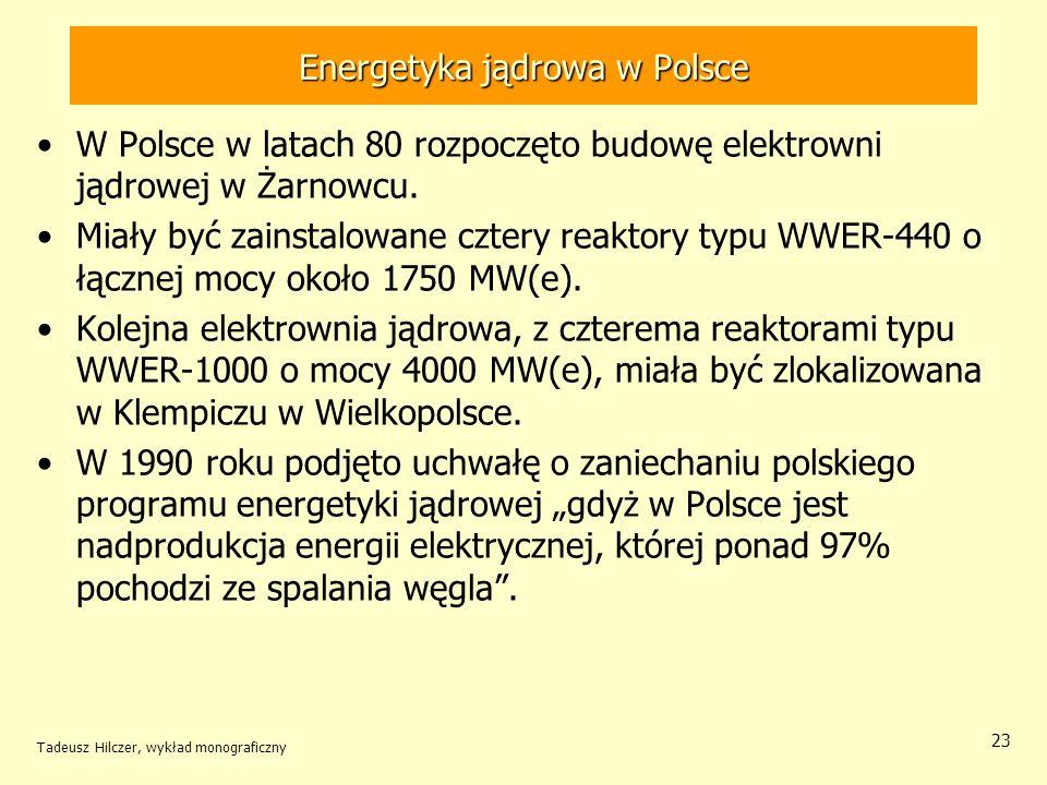 Tadeusz Hilczer, wykład monograficzny 23 Energetyka jądrowa w Polsce W Polsce w latach 80 rozpoczęto budowę elektrowni jądrowej w Żarnowcu. Miały być