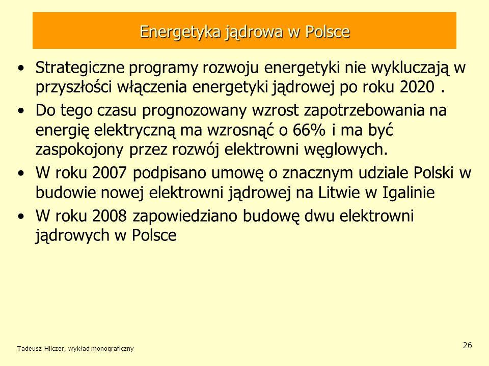 Tadeusz Hilczer, wykład monograficzny 26 Energetyka jądrowa w Polsce Strategiczne programy rozwoju energetyki nie wykluczają w przyszłości włączenia e