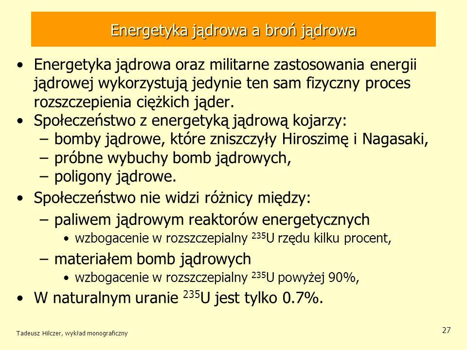 Tadeusz Hilczer, wykład monograficzny 27 Energetyka jądrowa a broń jądrowa Energetyka jądrowa oraz militarne zastosowania energii jądrowej wykorzystuj