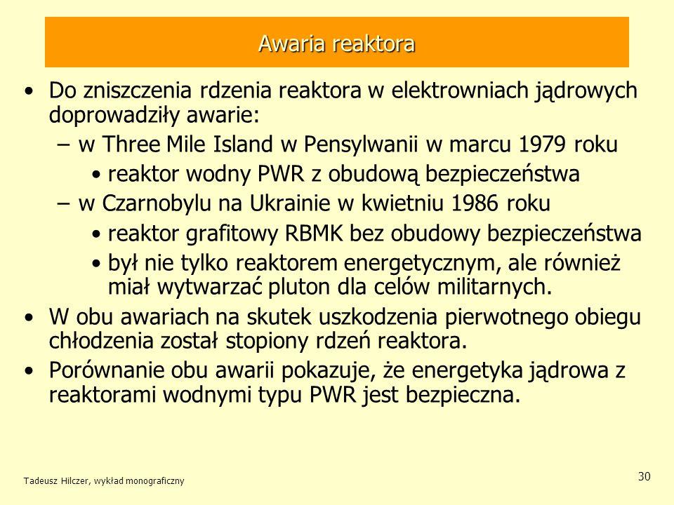 Tadeusz Hilczer, wykład monograficzny 30 Awaria reaktora Do zniszczenia rdzenia reaktora w elektrowniach jądrowych doprowadziły awarie: –w Three Mile