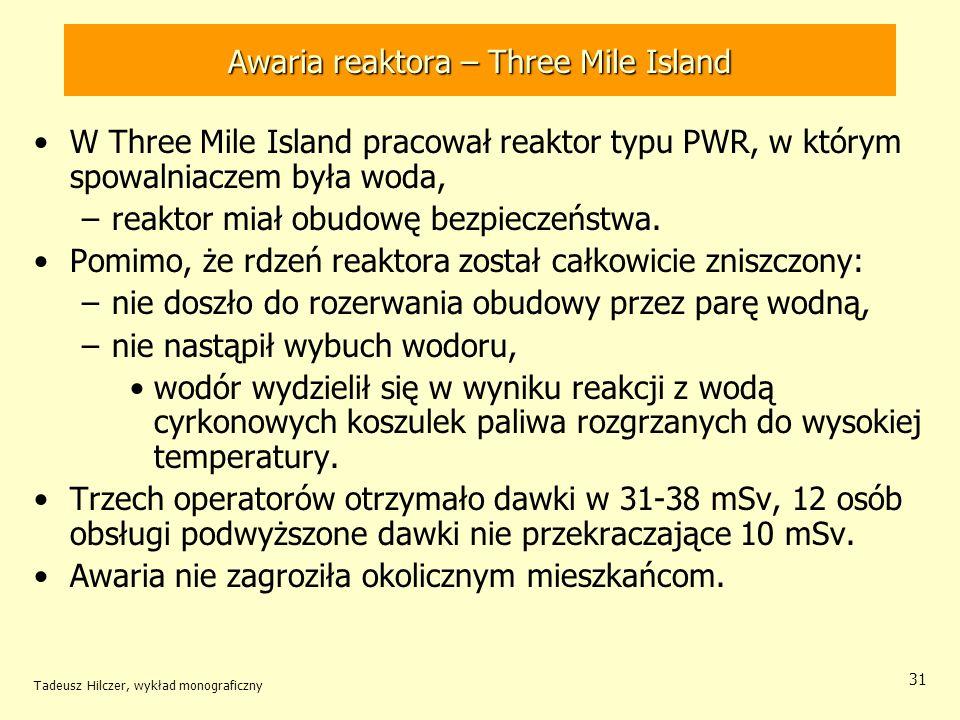Tadeusz Hilczer, wykład monograficzny 31 Awaria reaktora – Three Mile Island W Three Mile Island pracował reaktor typu PWR, w którym spowalniaczem był