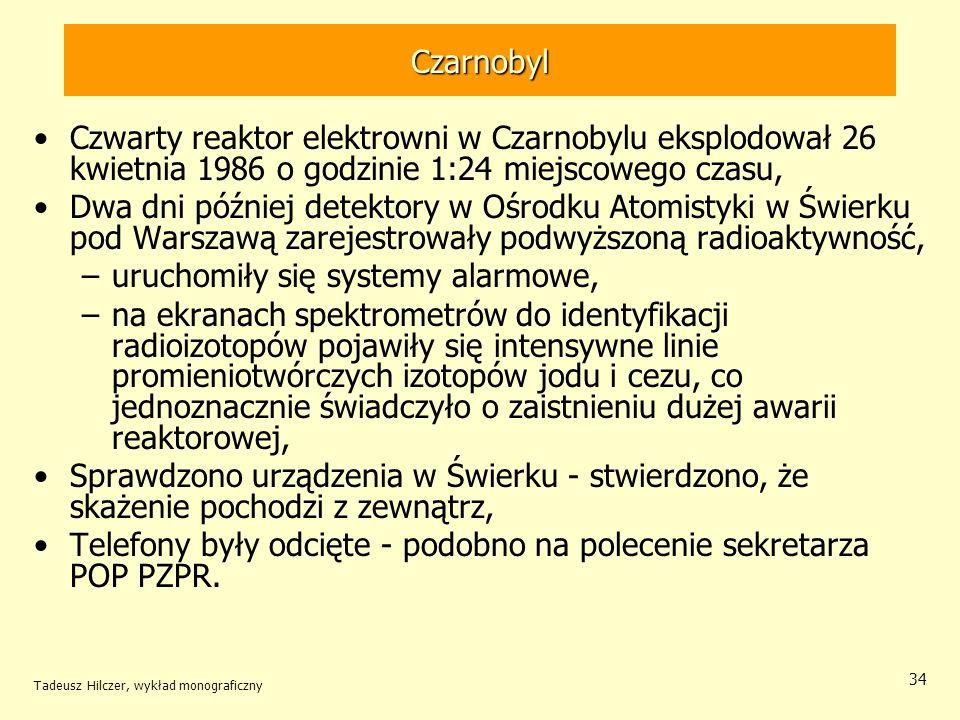 Tadeusz Hilczer, wykład monograficzny 34 Czarnobyl Czwarty reaktor elektrowni w Czarnobylu eksplodował 26 kwietnia 1986 o godzinie 1:24 miejscowego cz