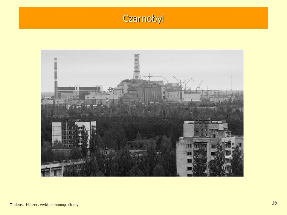 Tadeusz Hilczer, wykład monograficzny 36 Czarnobyl