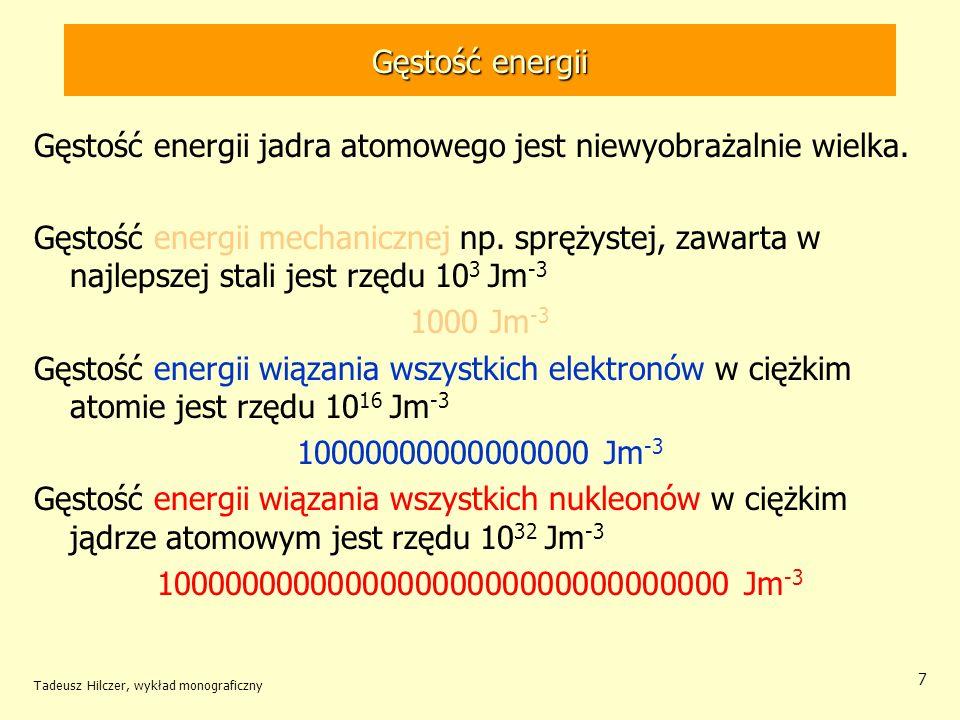 Tadeusz Hilczer, wykład monograficzny 7 Gęstość energii Gęstość energii jadra atomowego jest niewyobrażalnie wielka. Gęstość energii mechanicznej np.