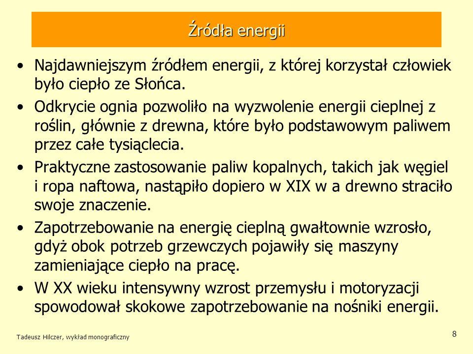Tadeusz Hilczer, wykład monograficzny 8 Źródła energii Najdawniejszym źródłem energii, z której korzystał człowiek było ciepło ze Słońca. Odkrycie ogn