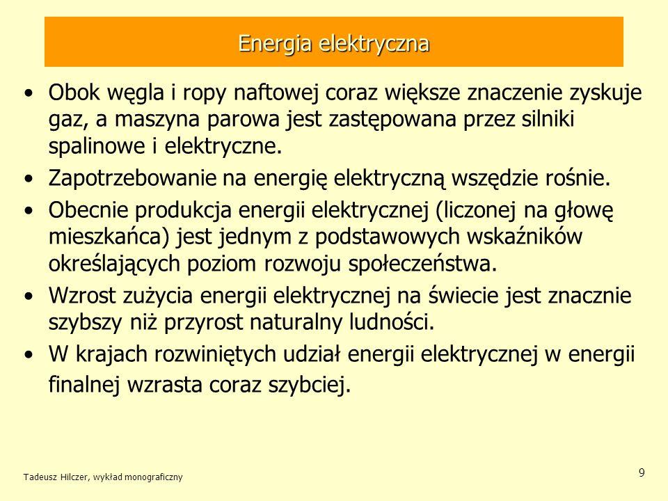 Tadeusz Hilczer, wykład monograficzny 9 Energia elektryczna Obok węgla i ropy naftowej coraz większe znaczenie zyskuje gaz, a maszyna parowa jest zast