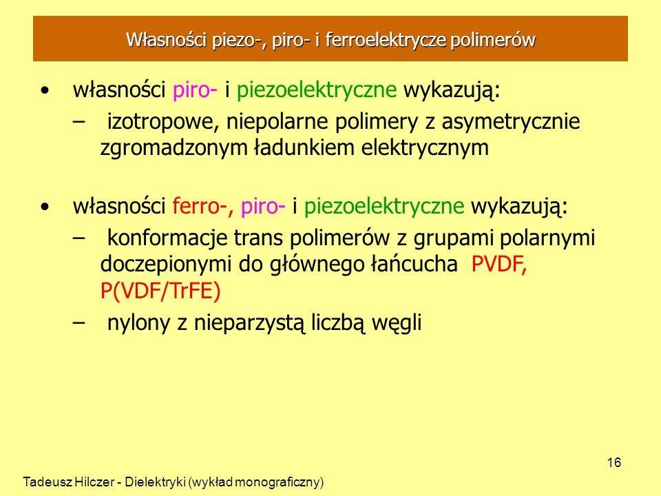 Tadeusz Hilczer - Dielektryki (wykład monograficzny) 16 Własności piezo-, piro- i ferroelektrycze polimerów własności piro- i piezoelektryczne wykazuj