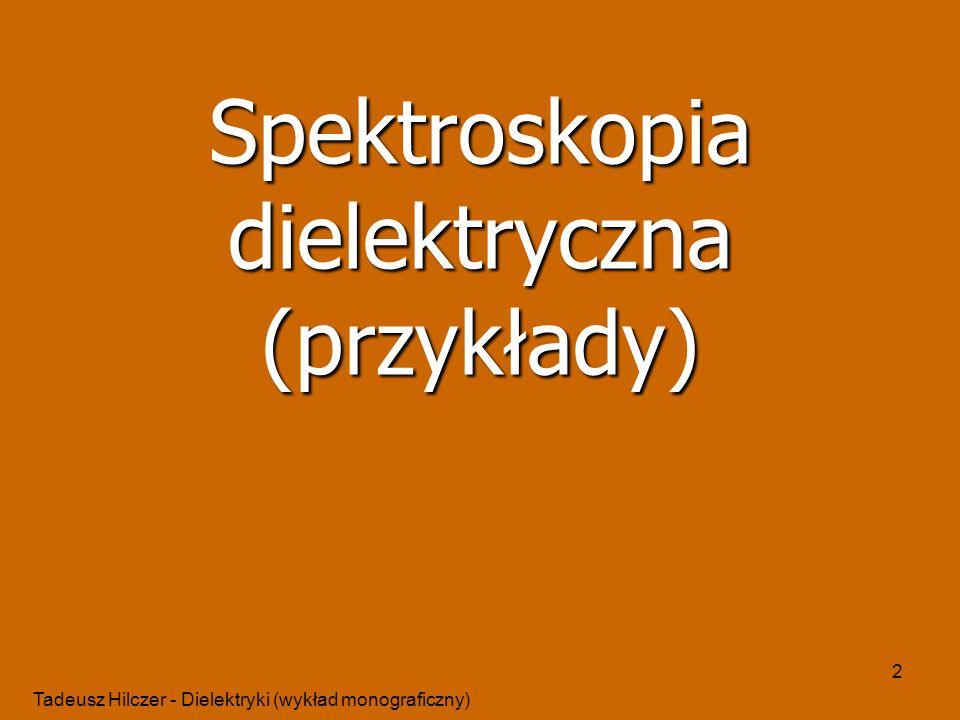 Tadeusz Hilczer - Dielektryki (wykład monograficzny) 2 Spektroskopia dielektryczna (przykłady)