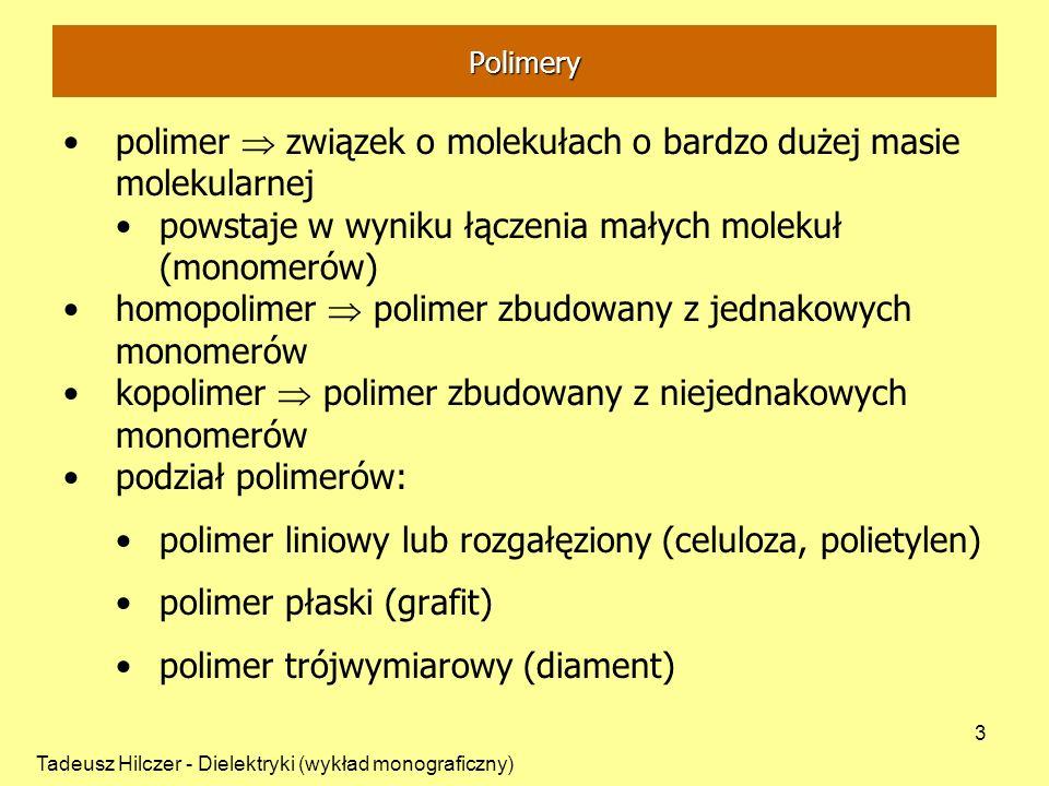 Tadeusz Hilczer - Dielektryki (wykład monograficzny) 3 polimer związek o molekułach o bardzo dużej masie molekularnej powstaje w wyniku łączenia małyc