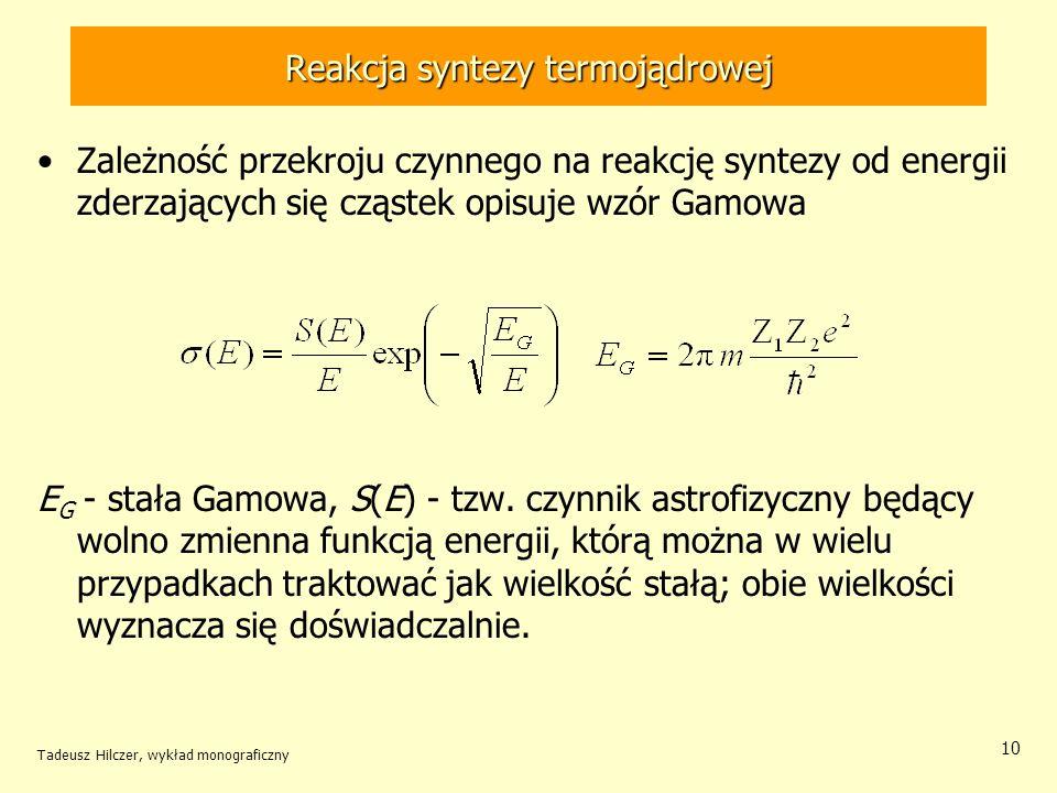 Tadeusz Hilczer, wykład monograficzny 10 Reakcja syntezy termojądrowej Zależność przekroju czynnego na reakcję syntezy od energii zderzających się czą