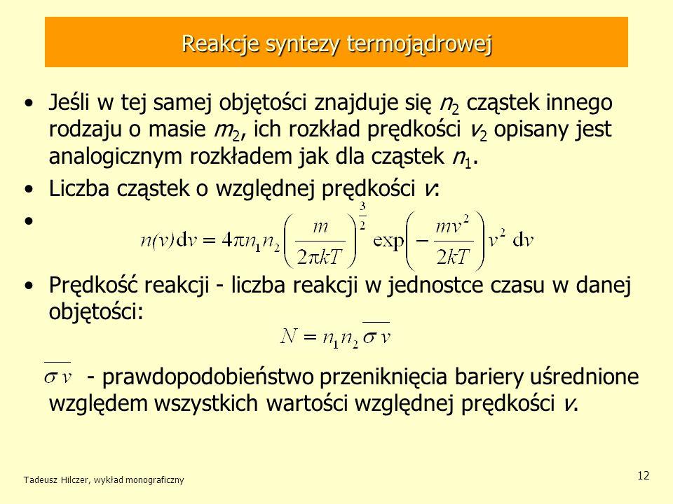 Tadeusz Hilczer, wykład monograficzny 12 Reakcje syntezy termojądrowej Jeśli w tej samej objętości znajduje się n 2 cząstek innego rodzaju o masie m 2