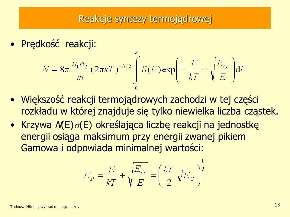 Tadeusz Hilczer, wykład monograficzny 13 Reakcje syntezy termojądrowej Prędkość reakcji: Większość reakcji termojądrowych zachodzi w tej części rozkła