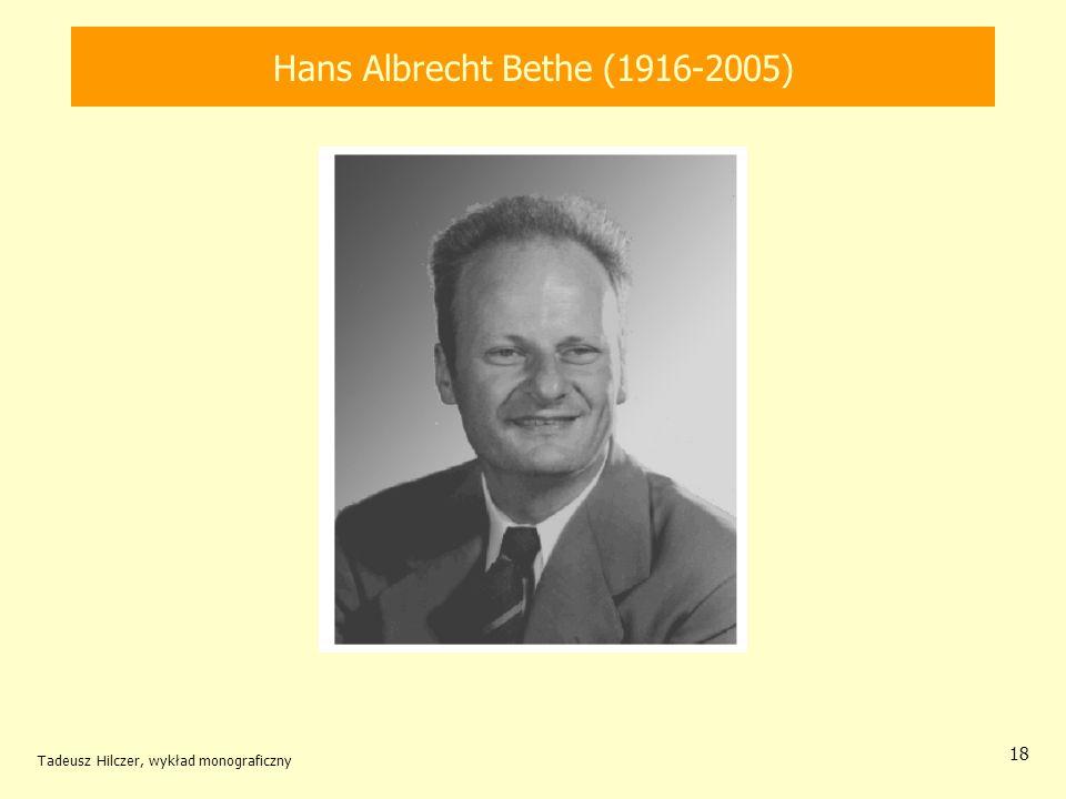 Hans Albrecht Bethe (1916-2005) Tadeusz Hilczer, wykład monograficzny 18