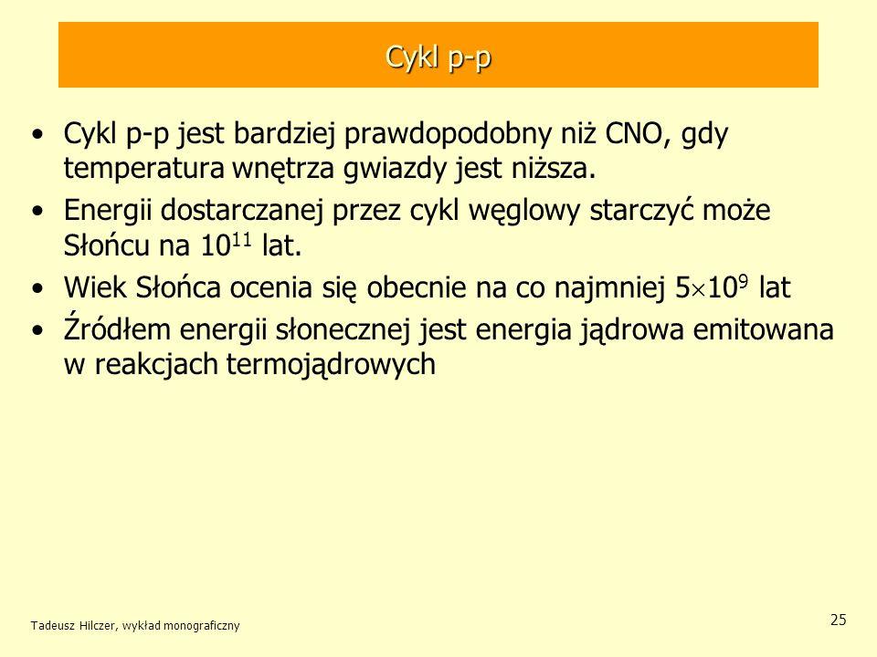 Cykl p-p Cykl p-p jest bardziej prawdopodobny niż CNO, gdy temperatura wnętrza gwiazdy jest niższa. Energii dostarczanej przez cykl węglowy starczyć m