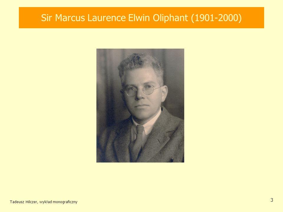 Sir Marcus Laurence Elwin Oliphant (1901-2000) Tadeusz Hilczer, wykład monograficzny 3