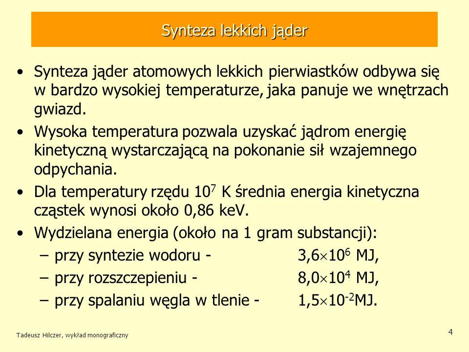 Synteza lekkich jąder Synteza jąder atomowych lekkich pierwiastków odbywa się w bardzo wysokiej temperaturze, jaka panuje we wnętrzach gwiazd. Wysoka