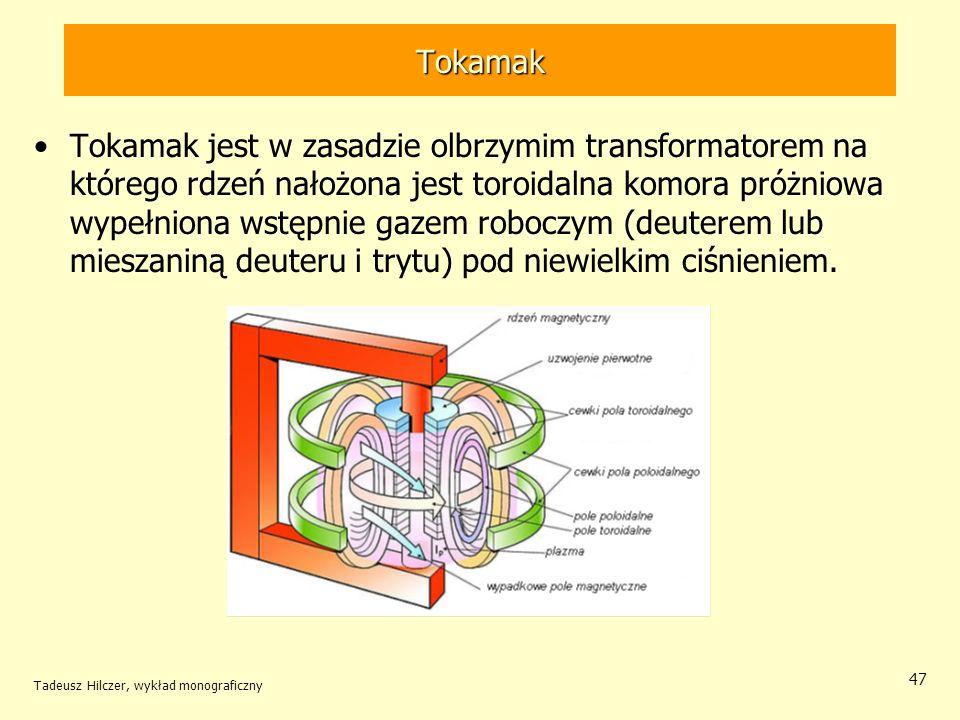 Tokamak Tokamak jest w zasadzie olbrzymim transformatorem na którego rdzeń nałożona jest toroidalna komora próżniowa wypełniona wstępnie gazem roboczy