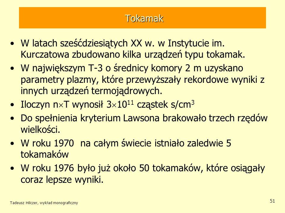 Tokamak Tokamak W latach sześćdziesiątych XX w. w Instytucie im. Kurczatowa zbudowano kilka urządzeń typu tokamak. W największym T-3 o średnicy komory