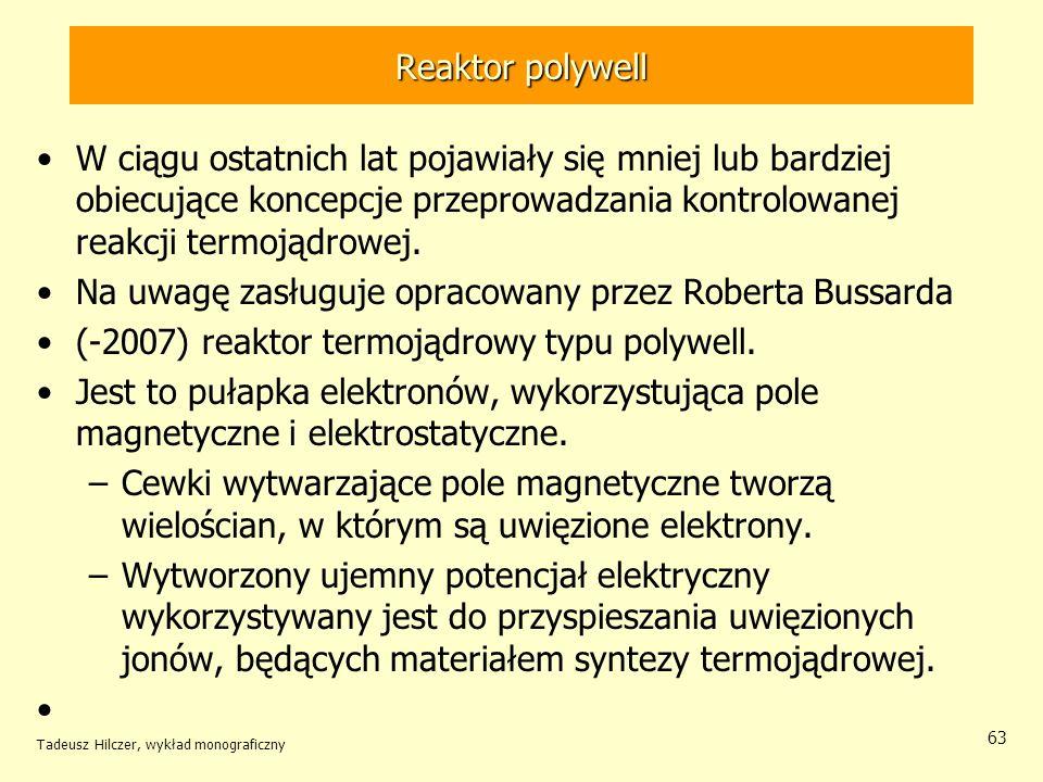Reaktor polywell W ciągu ostatnich lat pojawiały się mniej lub bardziej obiecujące koncepcje przeprowadzania kontrolowanej reakcji termojądrowej. Na u