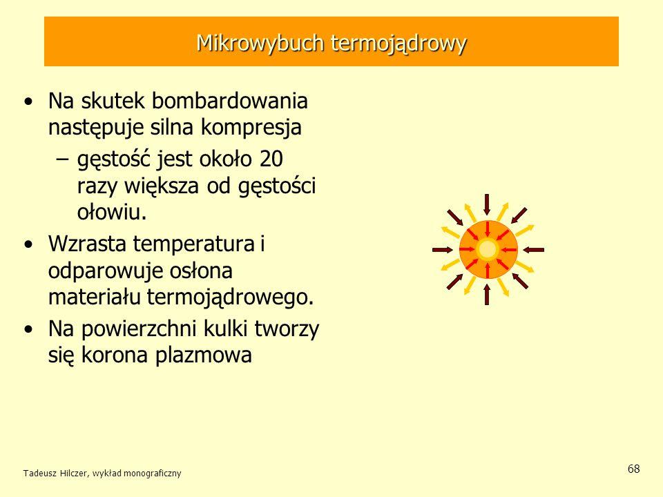 Mikrowybuch termojądrowy Na skutek bombardowania następuje silna kompresja –gęstość jest około 20 razy większa od gęstości ołowiu. Wzrasta temperatura