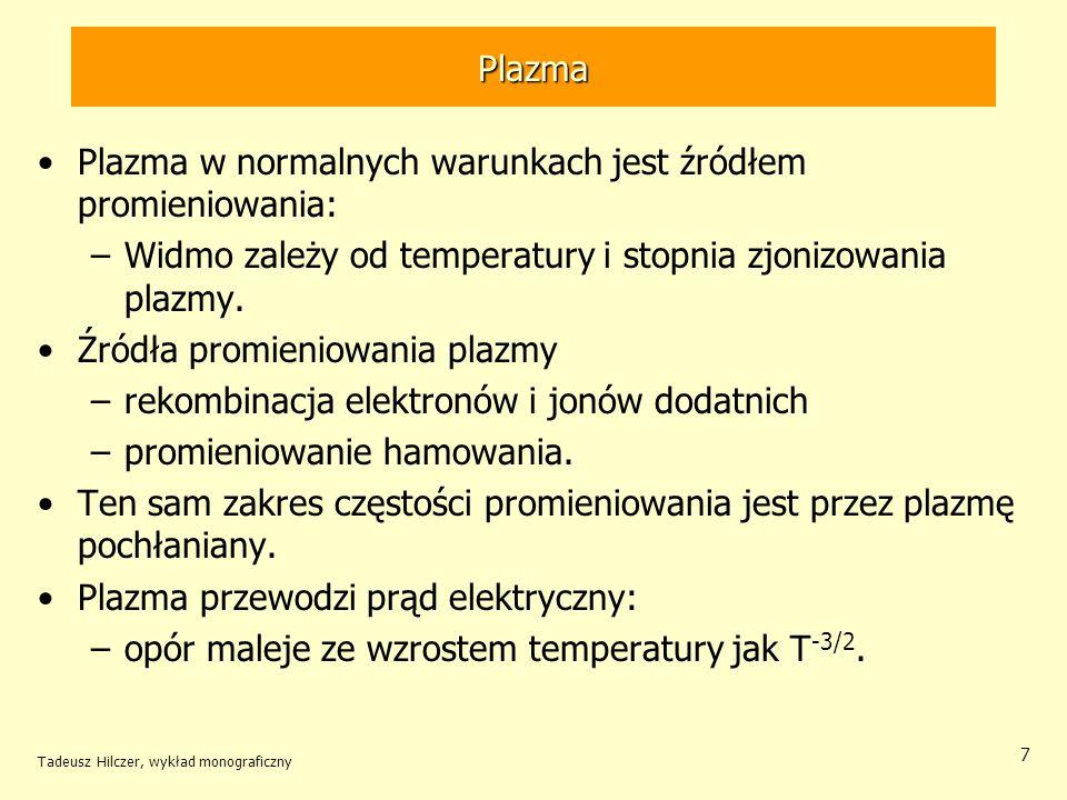 Plazma Plazma w normalnych warunkach jest źródłem promieniowania: –Widmo zależy od temperatury i stopnia zjonizowania plazmy. Źródła promieniowania pl