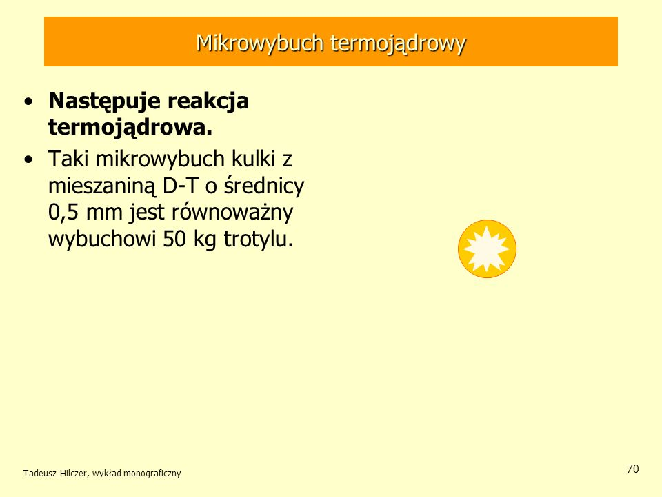 Mikrowybuch termojądrowy Następuje reakcja termojądrowa. Taki mikrowybuch kulki z mieszaniną D-T o średnicy 0,5 mm jest równoważny wybuchowi 50 kg tro