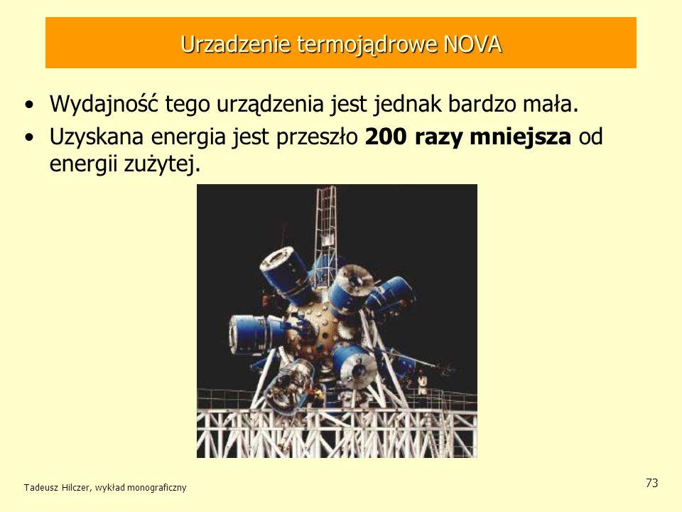 Urzadzenie termojądrowe NOVA Wydajność tego urządzenia jest jednak bardzo mała. Uzyskana energia jest przeszło 200 razy mniejsza od energii zużytej. T
