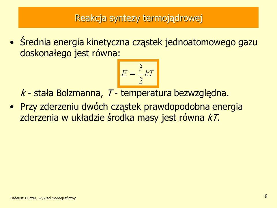 8 Reakcja syntezy termojądrowej Średnia energia kinetyczna cząstek jednoatomowego gazu doskonałego jest równa: k - stała Bolzmanna, T - temperatura be