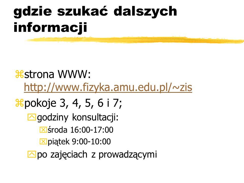 gdzie szukać dalszych informacji zstrona WWW: http://www.fizyka.amu.edu.pl/~zis http://www.fizyka.amu.edu.pl/~zis zpokoje 3, 4, 5, 6 i 7; ygodziny kon