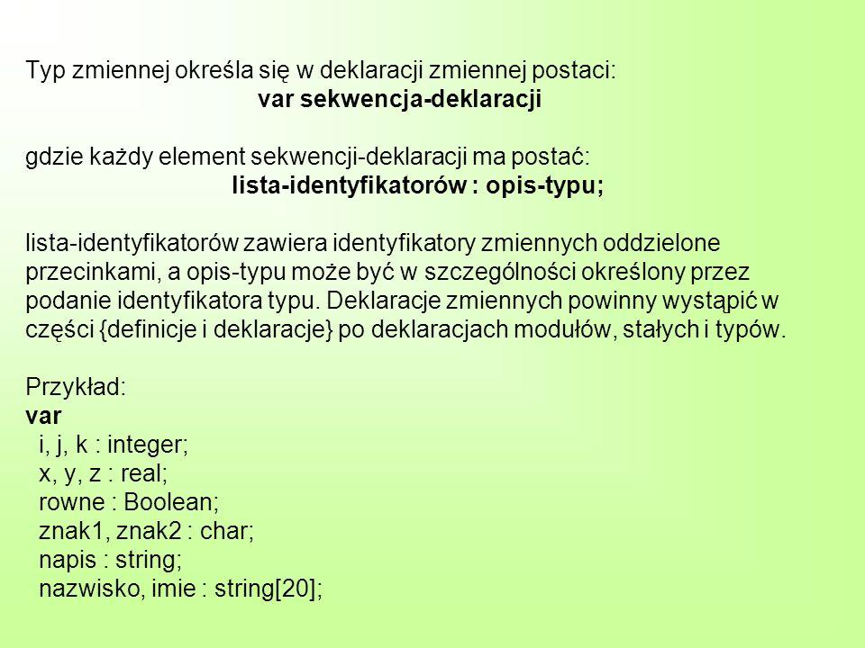 Typ zmiennej określa się w deklaracji zmiennej postaci: var sekwencja-deklaracji gdzie każdy element sekwencji-deklaracji ma postać: lista-identyfikat