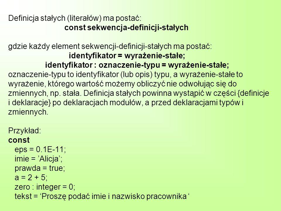Definicja stałych (literałów) ma postać: const sekwencja-definicji-stałych gdzie każdy element sekwencji-definicji-stałych ma postać: identyfikator =
