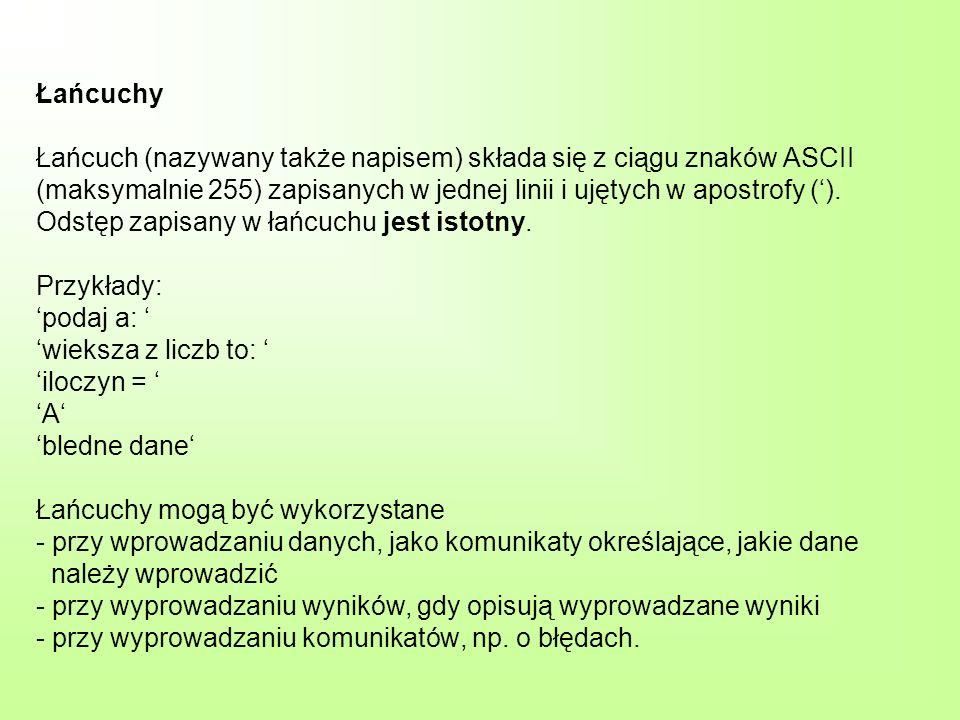 Łańcuchy Łańcuch (nazywany także napisem) składa się z ciągu znaków ASCII (maksymalnie 255) zapisanych w jednej linii i ujętych w apostrofy (). Odstęp
