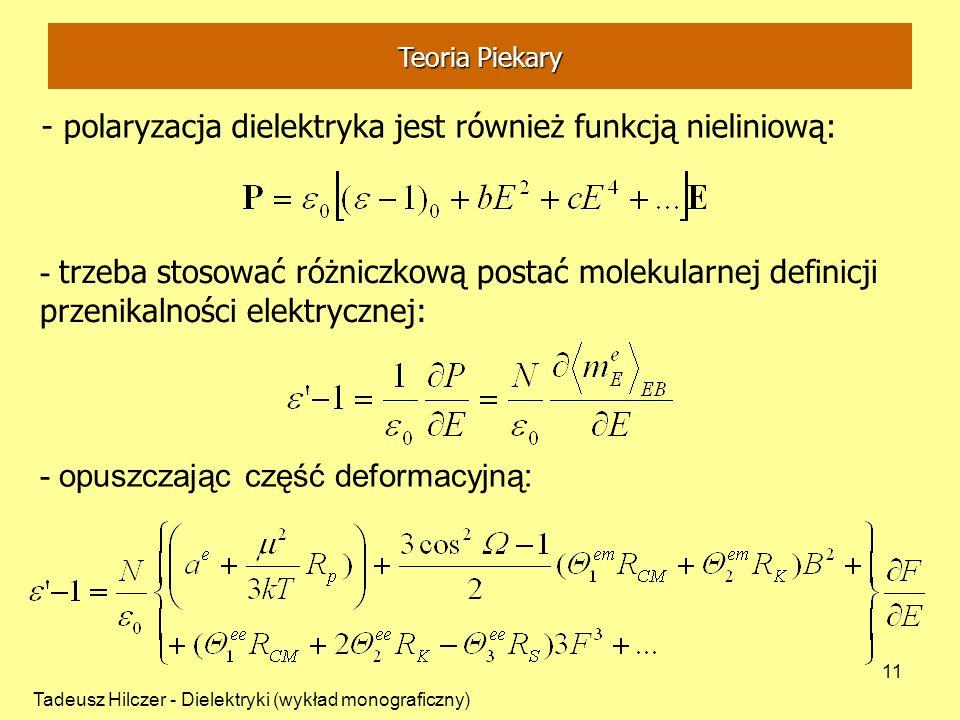 Tadeusz Hilczer - Dielektryki (wykład monograficzny) 11 - polaryzacja dielektryka jest również funkcją nieliniową: - trzeba stosować różniczkową posta