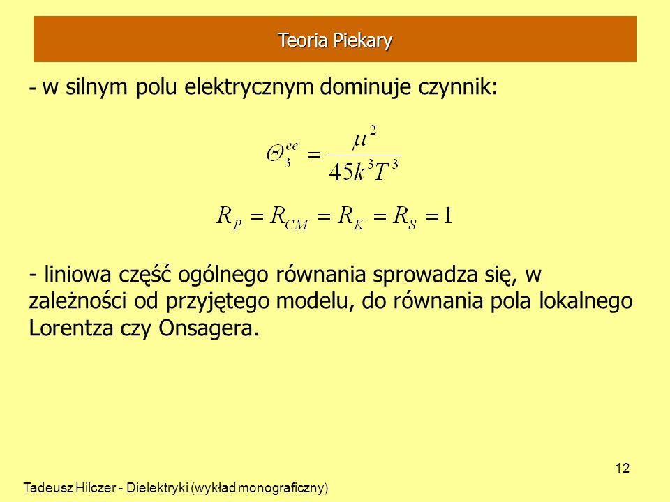 Tadeusz Hilczer - Dielektryki (wykład monograficzny) 12 - w silnym polu elektrycznym dominuje czynnik: - jeżeli nie ma oddzi aływ ań: - liniowa część
