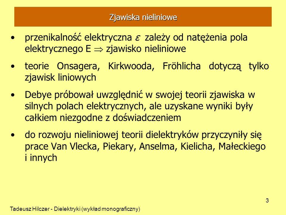 Tadeusz Hilczer - Dielektryki (wykład monograficzny) 3 przenikalność elektryczna ε zależy od natężenia pola elektrycznego E zjawisko nieliniowe teorie