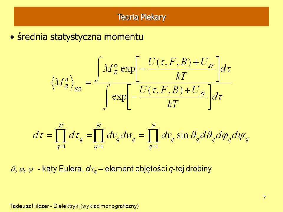 Tadeusz Hilczer - Dielektryki (wykład monograficzny) 7 średnia statystyczna momentu - kąty Eulera, d q – element objętości q-tej drobiny Teoria Piekar