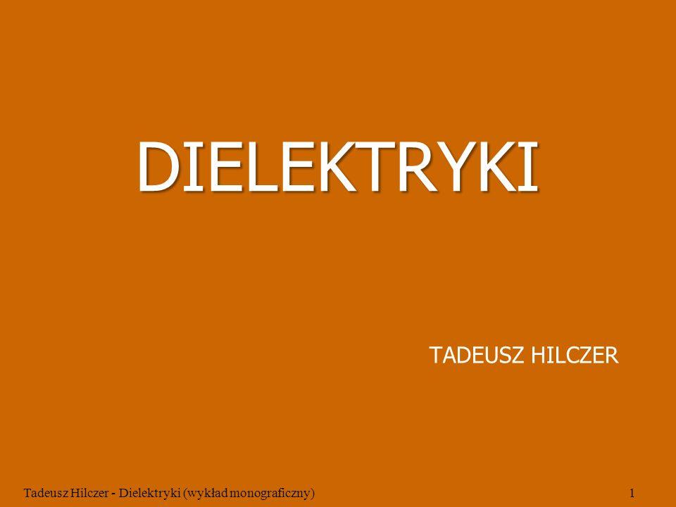 DIELEKTRYKI TADEUSZ HILCZER Tadeusz Hilczer - Dielektryki (wykład monograficzny)1