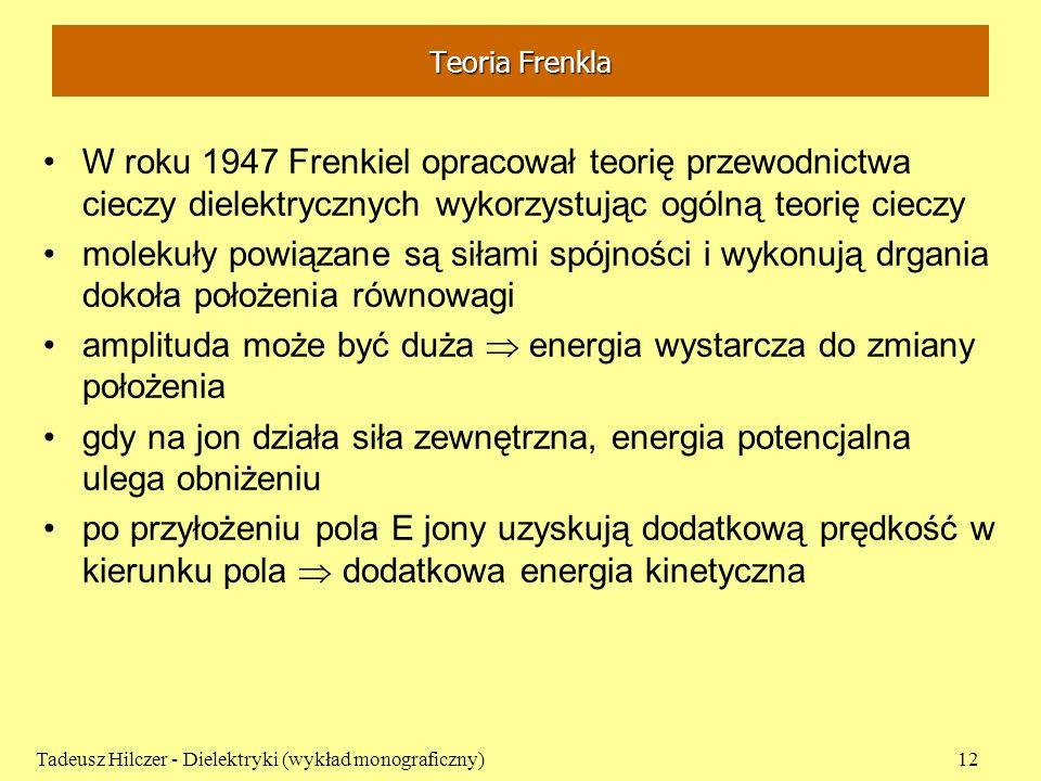Teoria Frenkla W roku 1947 Frenkiel opracował teorię przewodnictwa cieczy dielektrycznych wykorzystując ogólną teorię cieczy molekuły powiązane są sił