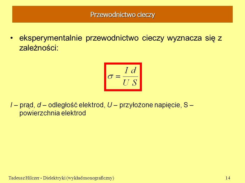 Przewodnictwo cieczy eksperymentalnie przewodnictwo cieczy wyznacza się z zależności: I – prąd, d – odległość elektrod, U – przyłożone napięcie, S – p