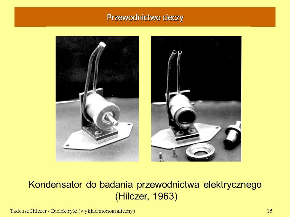 Przewodnictwo cieczy Tadeusz Hilczer - Dielektryki (wykład monograficzny)15 Kondensator do badania przewodnictwa elektrycznego (Hilczer, 1963)