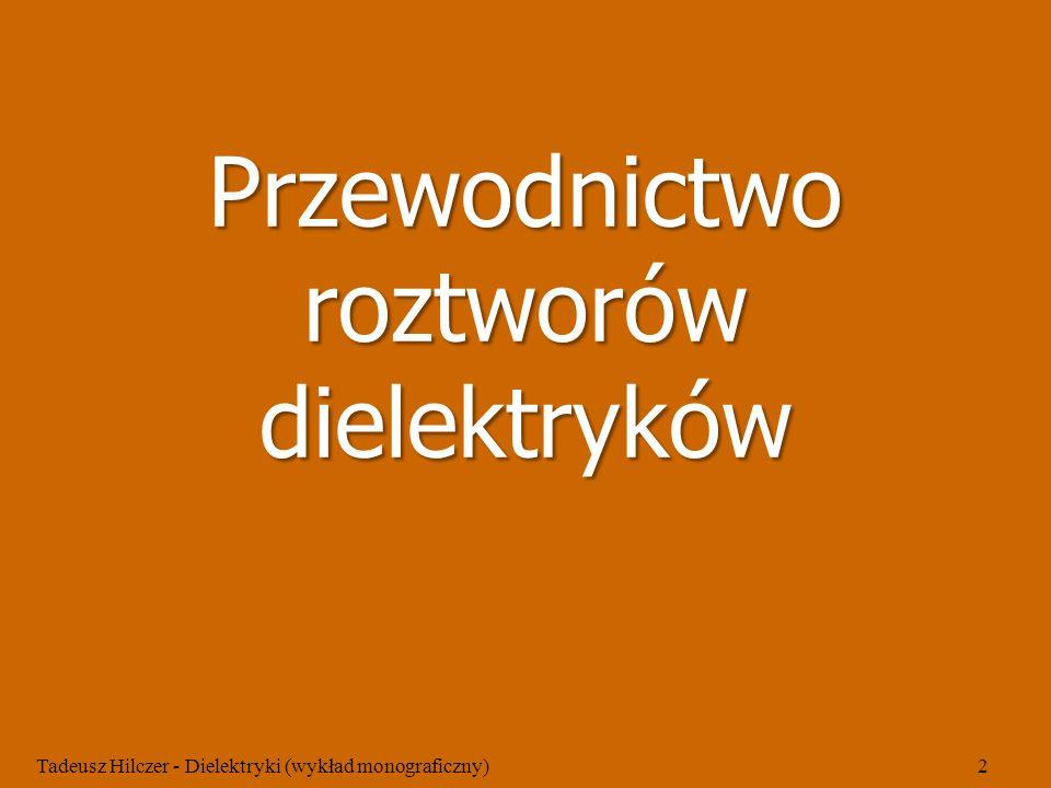chlorobenzen - heksan Tadeusz Hilczer - Dielektryki (wykład monograficzny)23 Przewodnictwo właściwe w funkcji stężenia (Szurkowski, 1971) 0 0.2 0.4 0.6 0.8 1.0 f 9,1 kV/cm 18,2 kV/cm 27,3 kV/cm 36,4 kV/cm 12 8 4 10 -11 [ -1 cm -1 ]